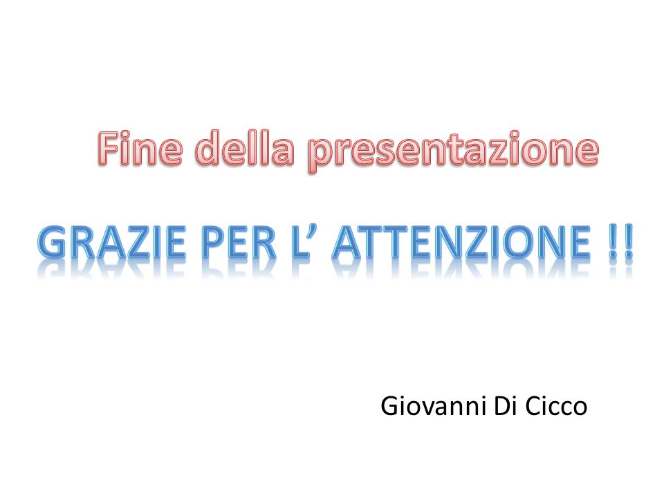 Fine della presentazione Grazie per l' attenzione !!