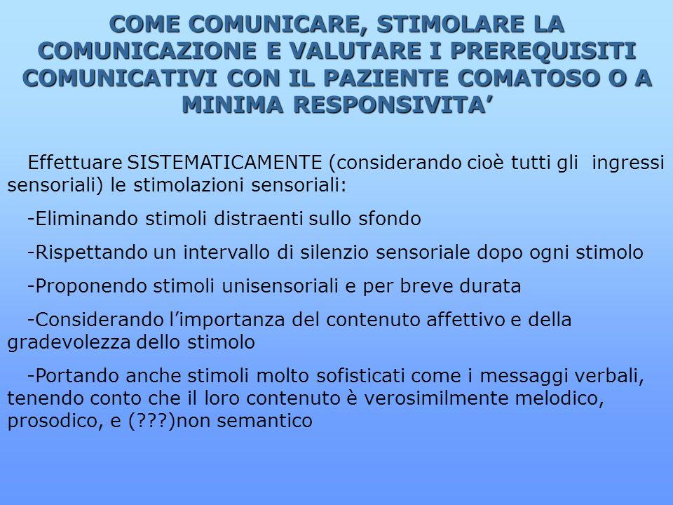 COME COMUNICARE, STIMOLARE LA COMUNICAZIONE E VALUTARE I PREREQUISITI COMUNICATIVI CON IL PAZIENTE COMATOSO O A MINIMA RESPONSIVITA'
