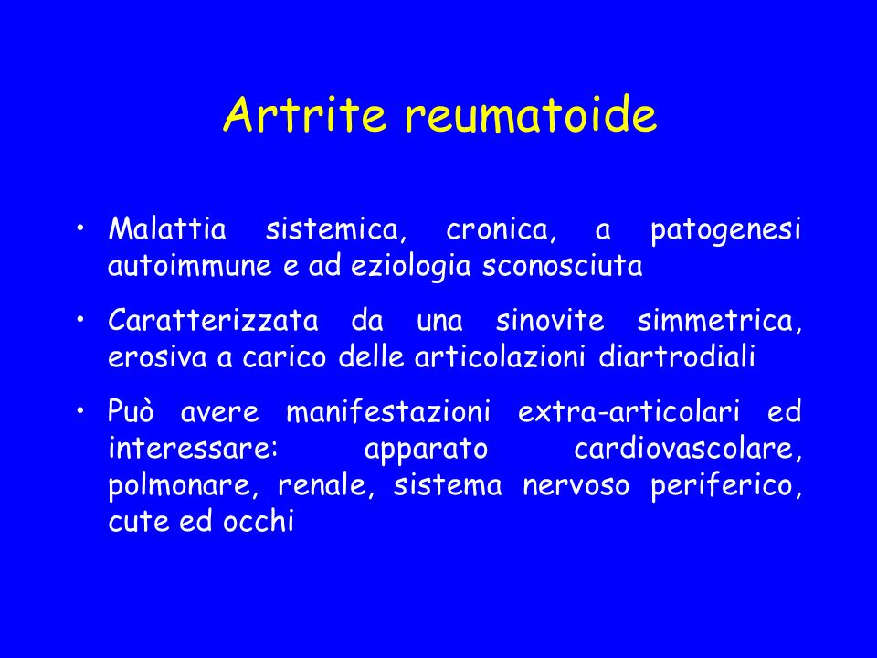 Artrite reumatoide Malattia sistemica, cronica, a patogenesi autoimmune e ad eziologia sconosciuta.