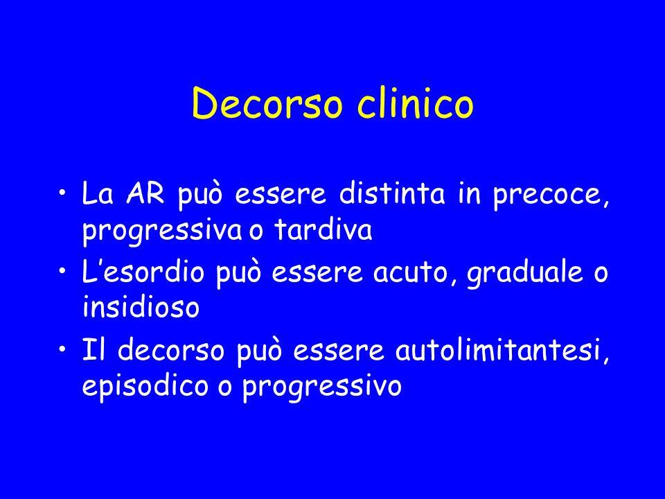 Decorso clinico La AR può essere distinta in precoce, progressiva o tardiva. L'esordio può essere acuto, graduale o insidioso.