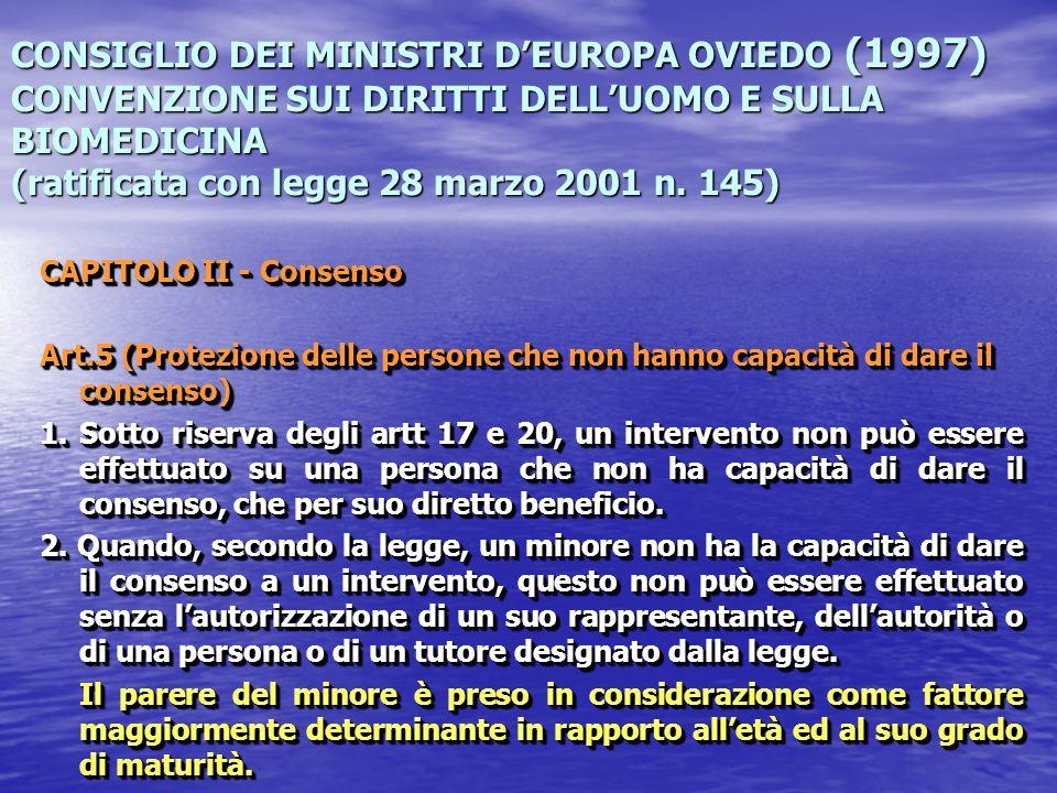 CONSIGLIO DEI MINISTRI D'EUROPA OVIEDO (1997) CONVENZIONE SUI DIRITTI DELL'UOMO E SULLA BIOMEDICINA (ratificata con legge 28 marzo 2001 n. 145)