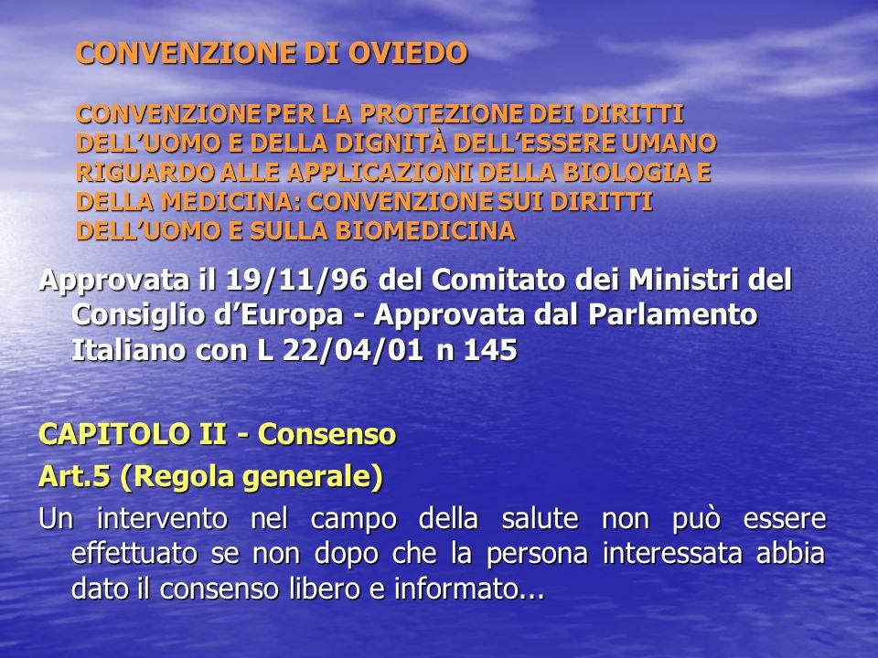 CONVENZIONE DI OVIEDO CONVENZIONE PER LA PROTEZIONE DEI DIRITTI DELL'UOMO E DELLA DIGNITÀ DELL'ESSERE UMANO RIGUARDO ALLE APPLICAZIONI DELLA BIOLOGIA E DELLA MEDICINA: CONVENZIONE SUI DIRITTI DELL'UOMO E SULLA BIOMEDICINA