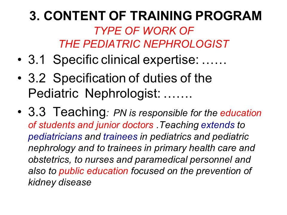 3. CONTENT OF TRAINING PROGRAM TYPE OF WORK OF THE PEDIATRIC NEPHROLOGIST