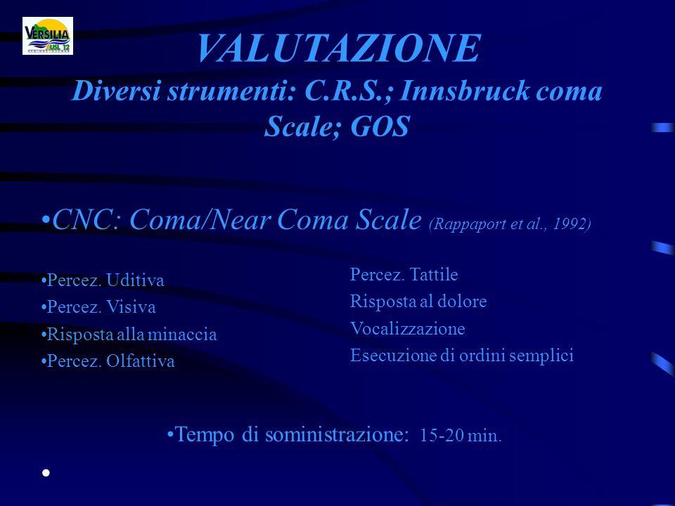 VALUTAZIONE Diversi strumenti: C.R.S.; Innsbruck coma Scale; GOS