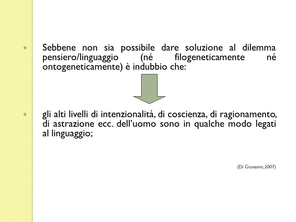 Sebbene non sia possibile dare soluzione al dilemma pensiero/linguaggio (né filogeneticamente né ontogeneticamente) è indubbio che: