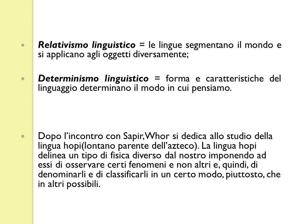 Relativismo linguistico = le lingue segmentano il mondo e si applicano agli oggetti diversamente;