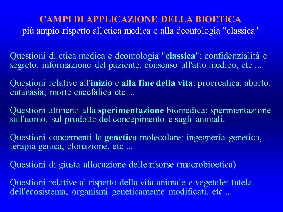 CAMPI DI APPLICAZIONE DELLA BIOETICA più ampio rispetto all etica medica e alla deontologia classica