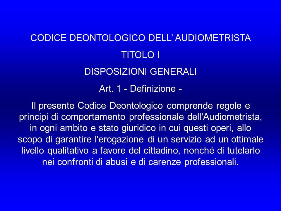 CODICE DEONTOLOGICO DELL' AUDIOMETRISTA TITOLO I DISPOSIZIONI GENERALI
