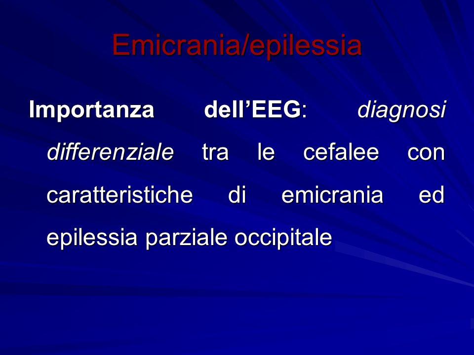 Emicrania/epilessia Importanza dell'EEG: diagnosi differenziale tra le cefalee con caratteristiche di emicrania ed epilessia parziale occipitale.