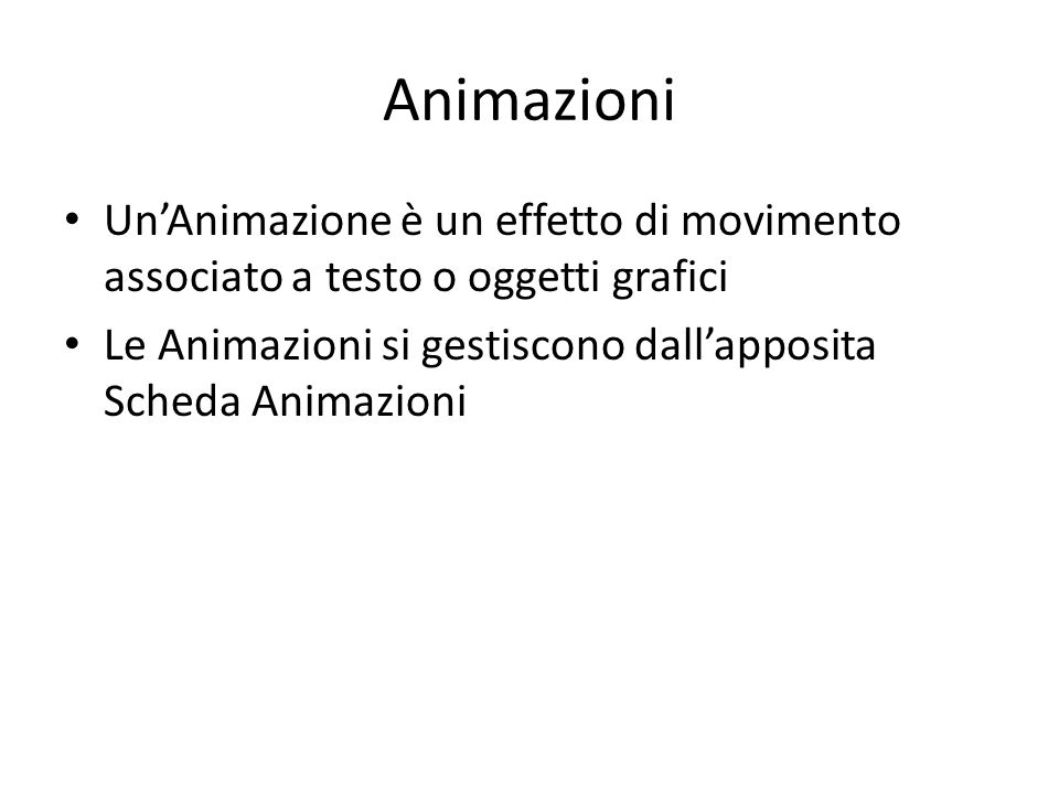 Animazioni Un'Animazione è un effetto di movimento associato a testo o oggetti grafici.