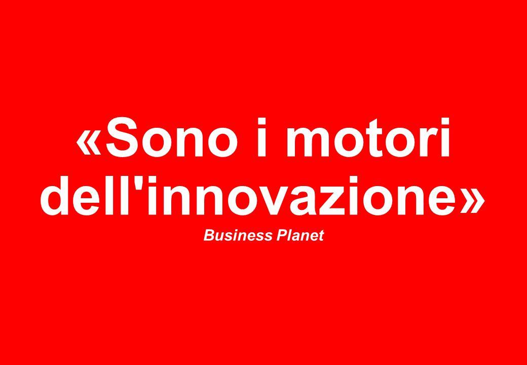 «Sono i motori dell innovazione» Business Planet