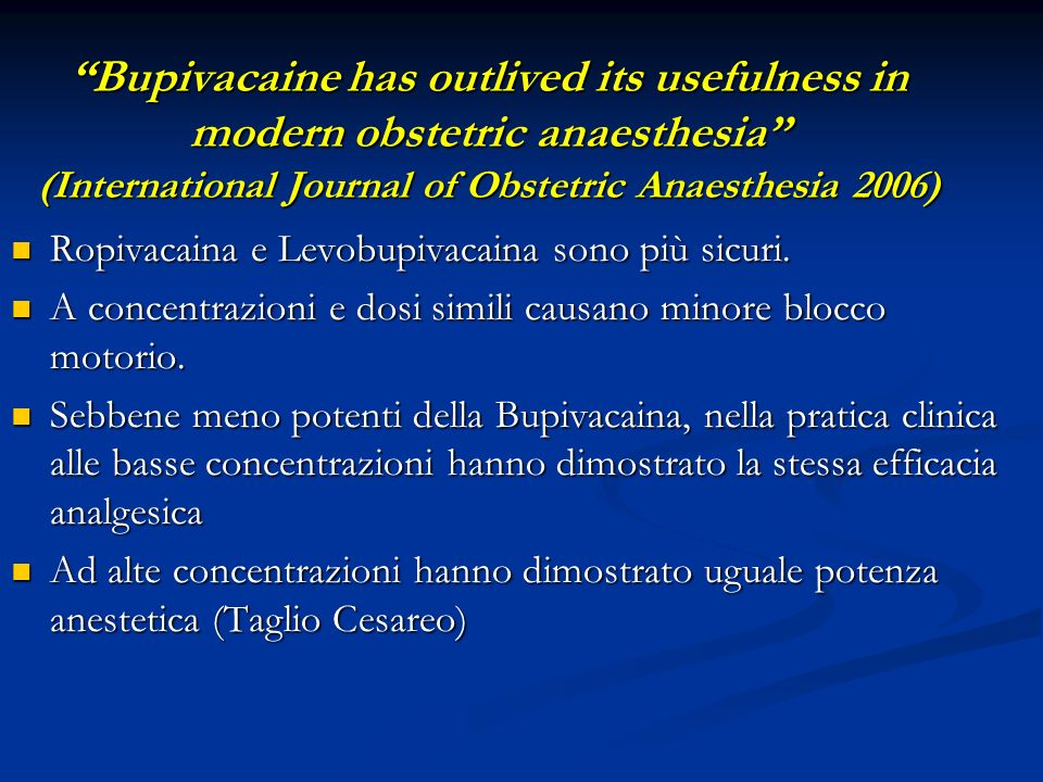 Bupivacaine has outlived its usefulness in modern obstetric anaesthesia (International Journal of Obstetric Anaesthesia 2006)