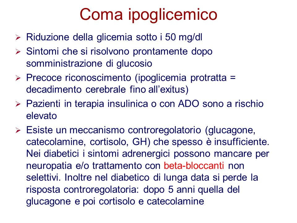 Coma ipoglicemico Riduzione della glicemia sotto i 50 mg/dl
