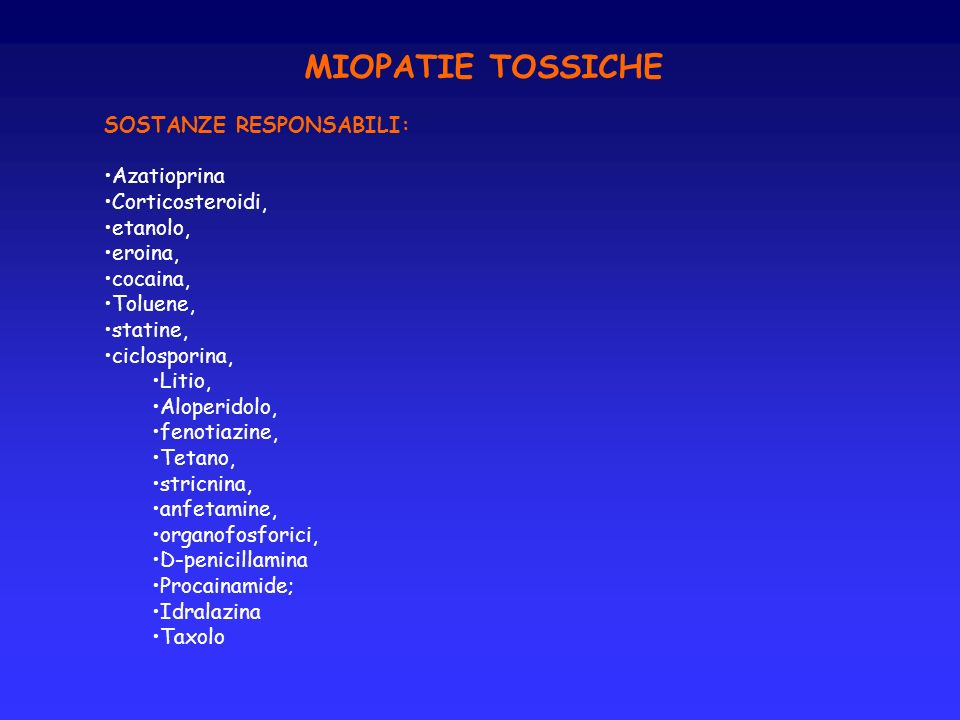 MIOPATIE TOSSICHE SOSTANZE RESPONSABILI: Azatioprina Corticosteroidi,