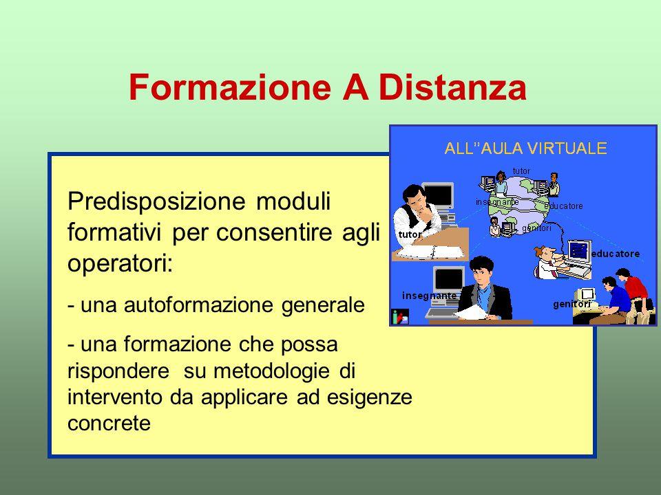 Formazione A Distanza Predisposizione moduli formativi per consentire agli operatori: - una autoformazione generale.