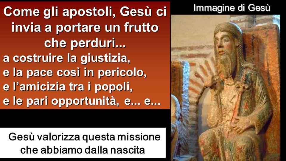 Come gli apostoli, Gesù ci invia a portare un frutto che perduri...