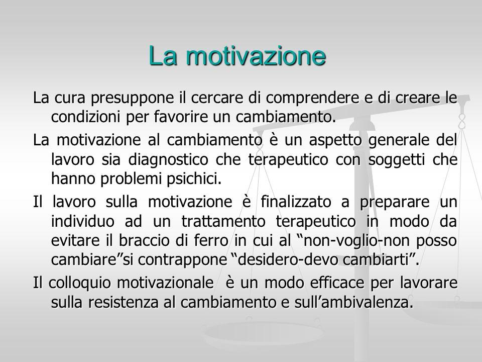 La motivazione La cura presuppone il cercare di comprendere e di creare le condizioni per favorire un cambiamento.