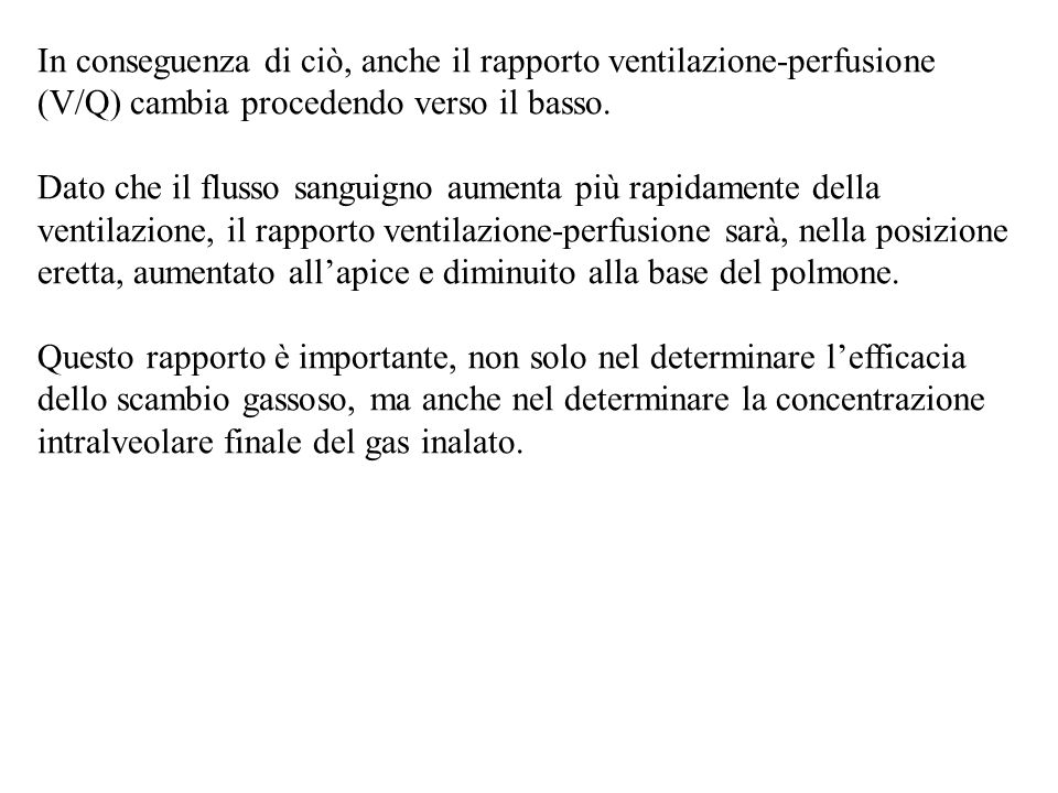 In conseguenza di ciò, anche il rapporto ventilazione-perfusione (V/Q) cambia procedendo verso il basso.