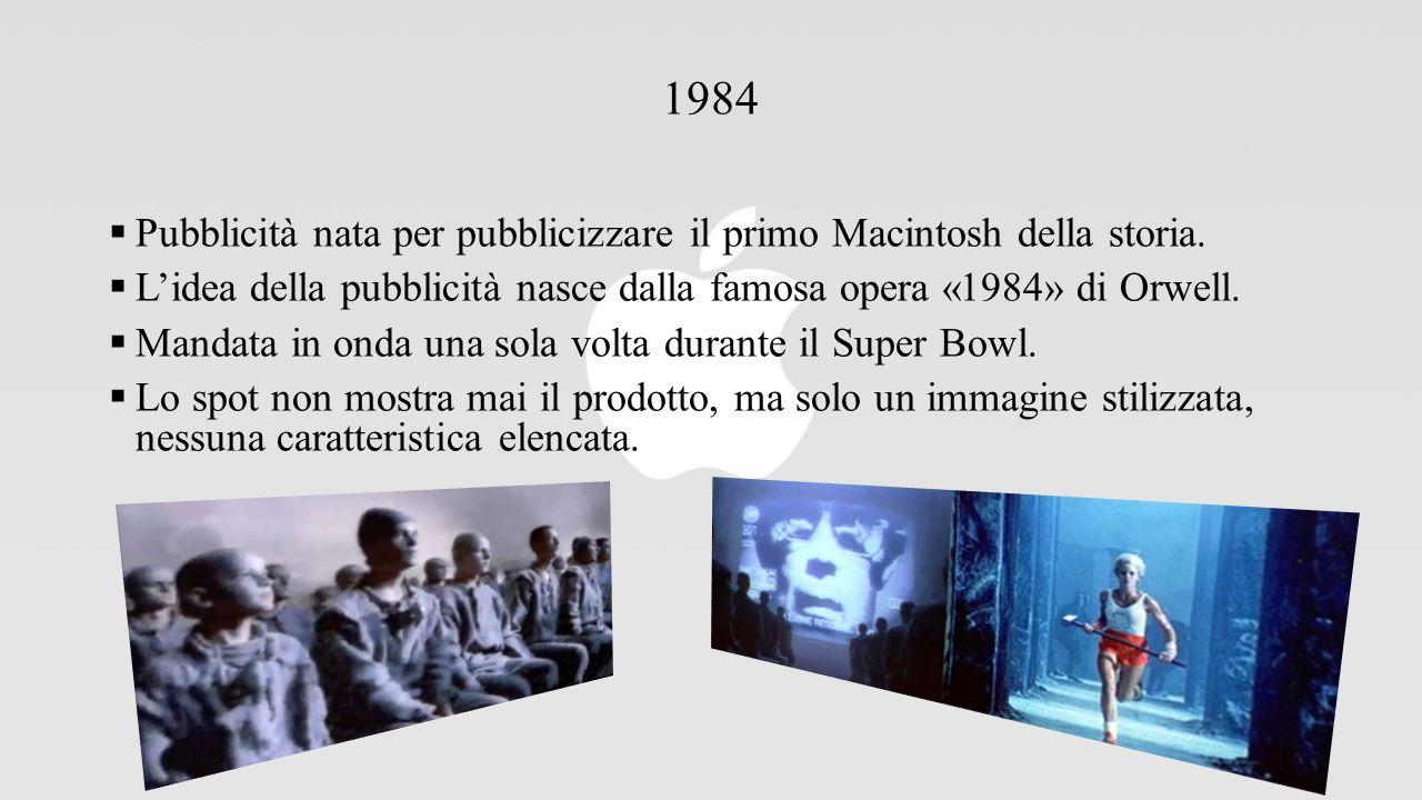 1984 Pubblicità nata per pubblicizzare il primo Macintosh della storia. L'idea della pubblicità nasce dalla famosa opera «1984» di Orwell.