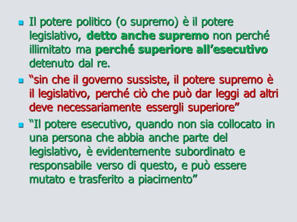 Il potere politico (o supremo) è il potere legislativo, detto anche supremo non perché illimitato ma perché superiore all'esecutivo detenuto dal re.