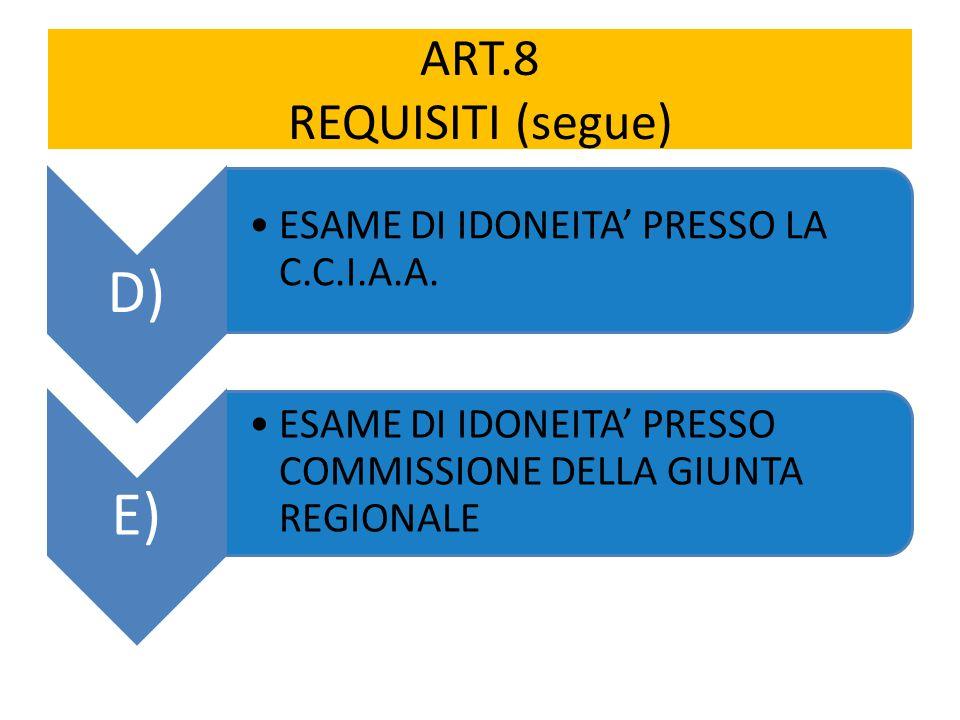 ART.8 REQUISITI (segue) D) ESAME DI IDONEITA' PRESSO LA C.C.I.A.A. E)