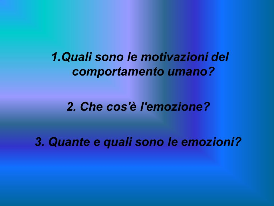 1.Quali sono le motivazioni del comportamento umano