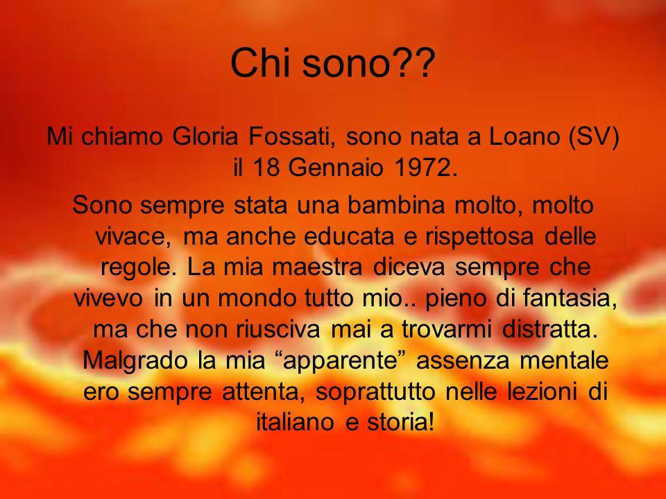 Mi chiamo Gloria Fossati, sono nata a Loano (SV) il 18 Gennaio 1972.