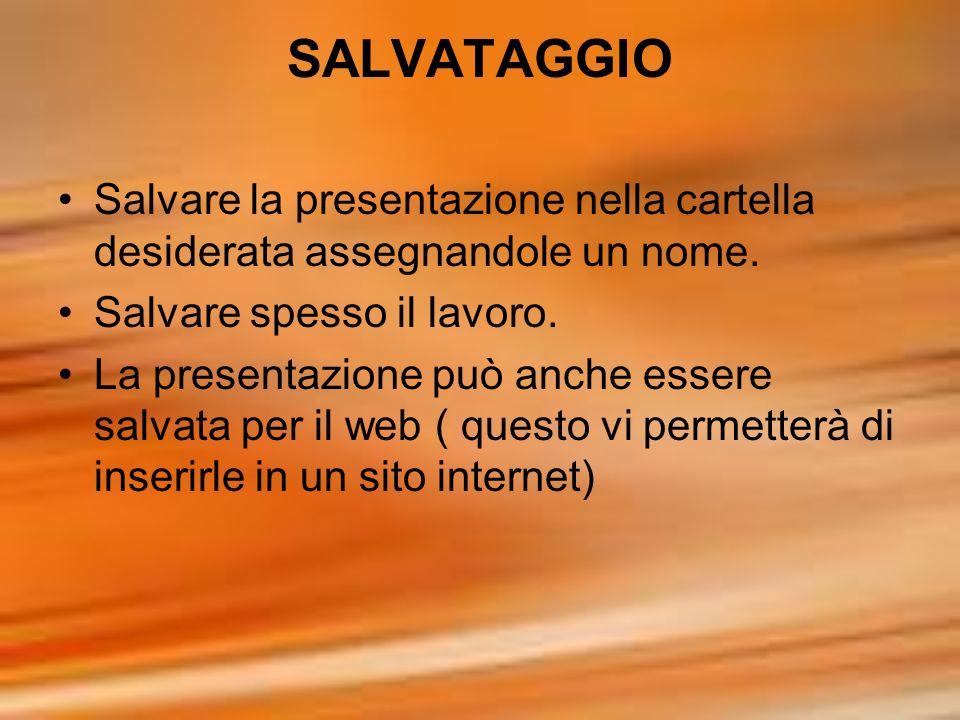 SALVATAGGIO Salvare la presentazione nella cartella desiderata assegnandole un nome. Salvare spesso il lavoro.