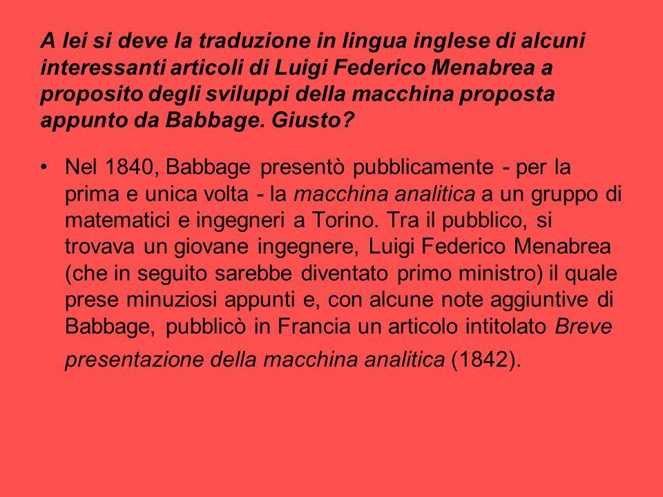 A lei si deve la traduzione in lingua inglese di alcuni interessanti articoli di Luigi Federico Menabrea a proposito degli sviluppi della macchina proposta appunto da Babbage. Giusto