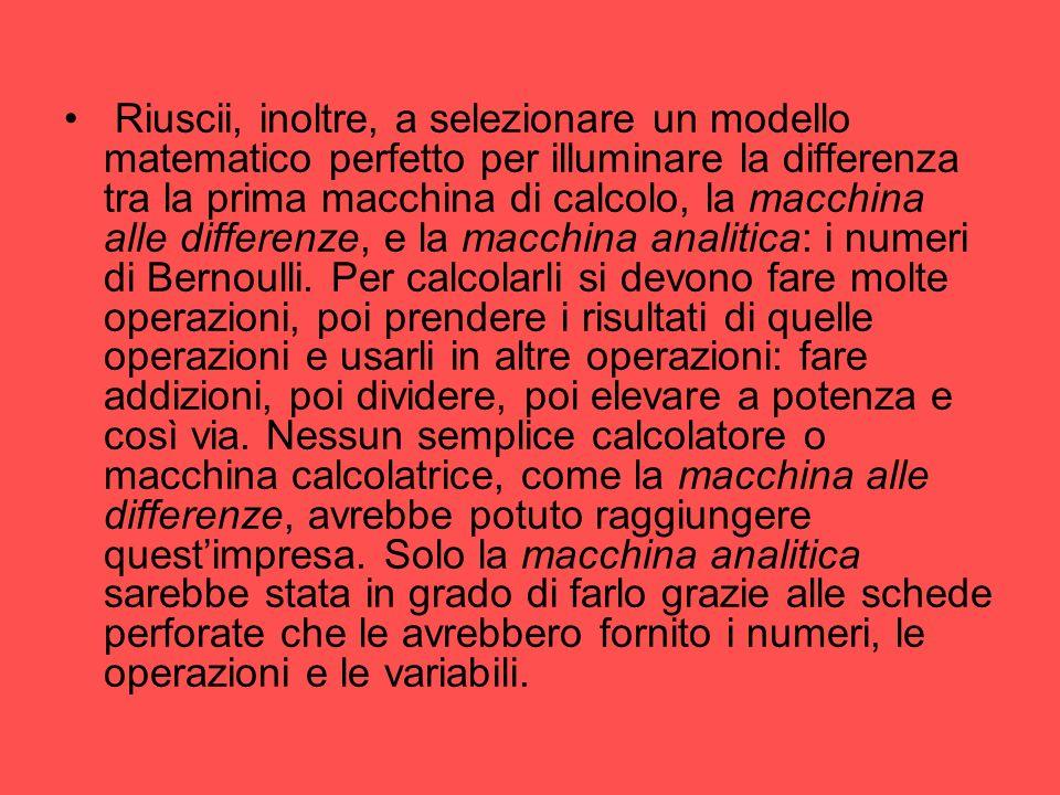 Riuscii, inoltre, a selezionare un modello matematico perfetto per illuminare la differenza tra la prima macchina di calcolo, la macchina alle differenze, e la macchina analitica: i numeri di Bernoulli.