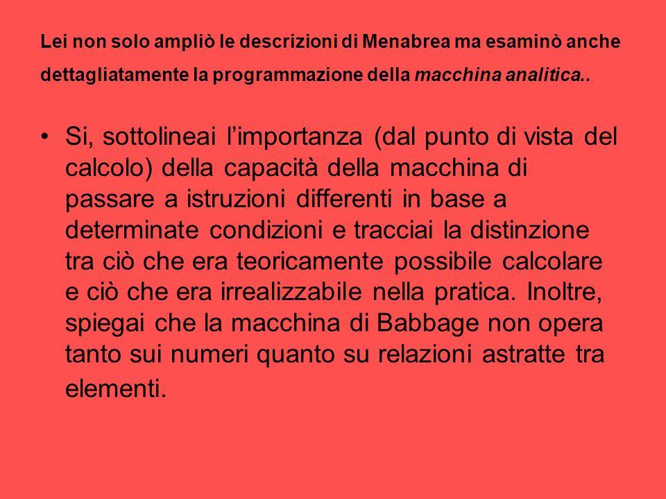 Lei non solo ampliò le descrizioni di Menabrea ma esaminò anche dettagliatamente la programmazione della macchina analitica..