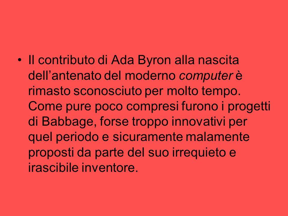 Il contributo di Ada Byron alla nascita dell'antenato del moderno computer è rimasto sconosciuto per molto tempo.