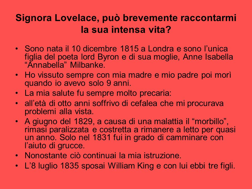 Signora Lovelace, può brevemente raccontarmi la sua intensa vita