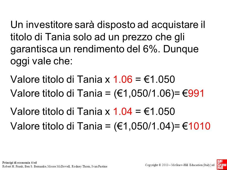 Un investitore sarà disposto ad acquistare il titolo di Tania solo ad un prezzo che gli garantisca un rendimento del 6%. Dunque oggi vale che:
