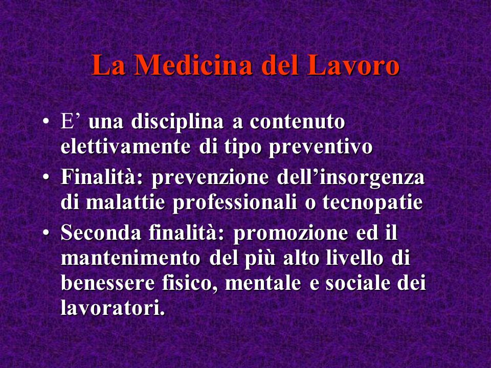 La Medicina del Lavoro E' una disciplina a contenuto elettivamente di tipo preventivo.