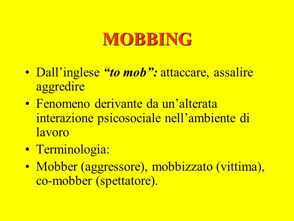 MOBBING Dall'inglese to mob : attaccare, assalire aggredire