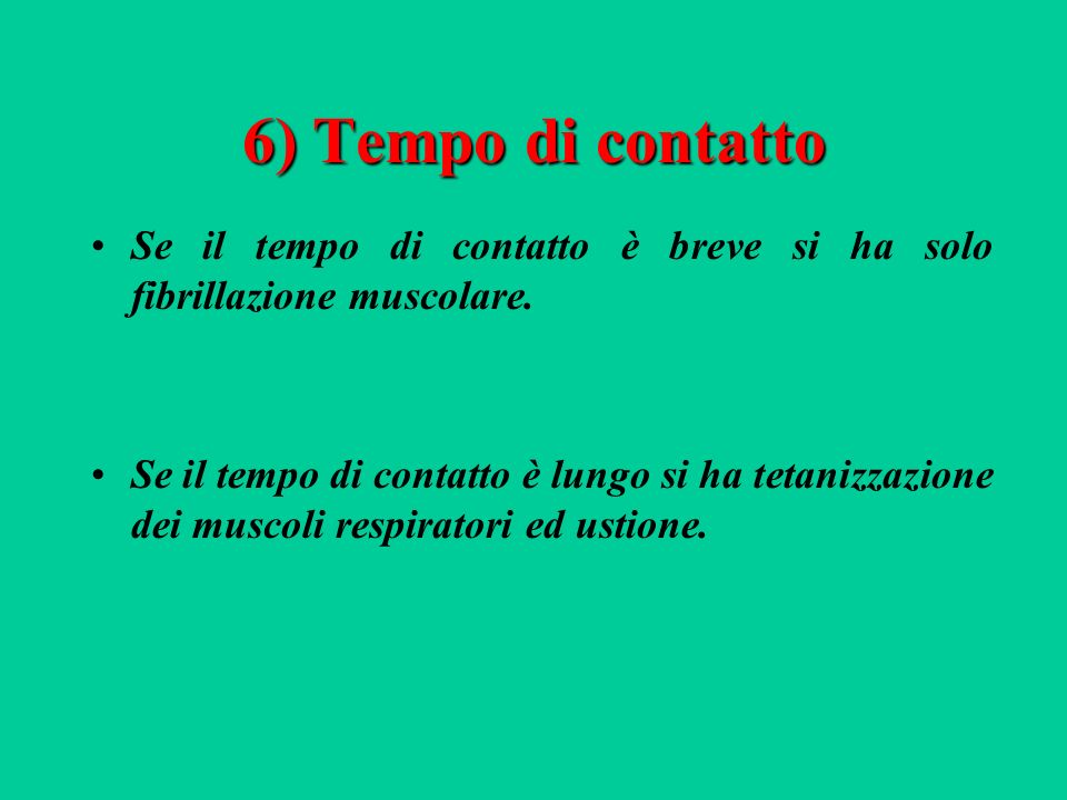 6) Tempo di contatto Se il tempo di contatto è breve si ha solo fibrillazione muscolare.
