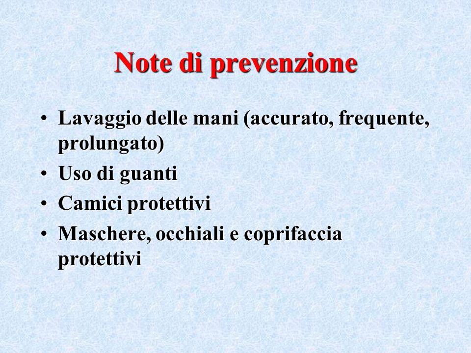 Note di prevenzione Lavaggio delle mani (accurato, frequente, prolungato) Uso di guanti. Camici protettivi.
