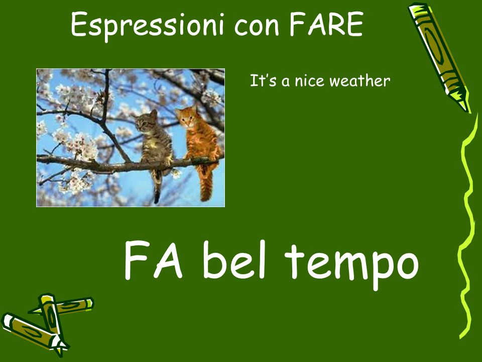 Espressioni con FARE It's a nice weather FA bel tempo