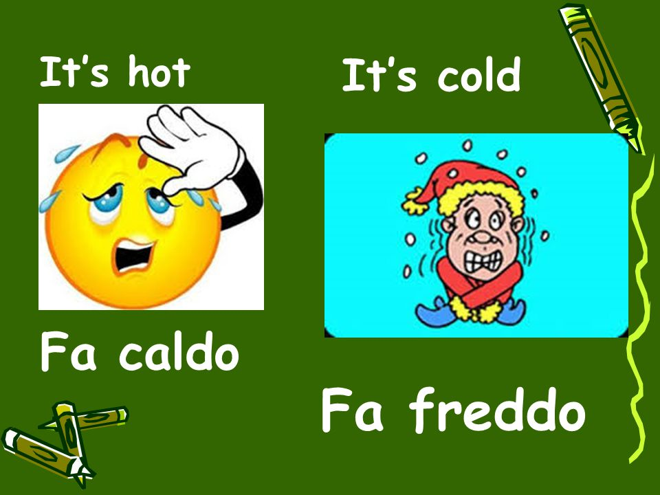 It's hot It's cold Fa caldo Fa freddo