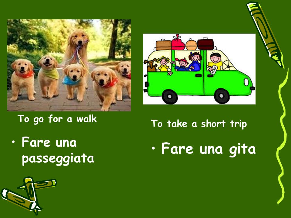 Fare una gita Fare una passeggiata To go for a walk