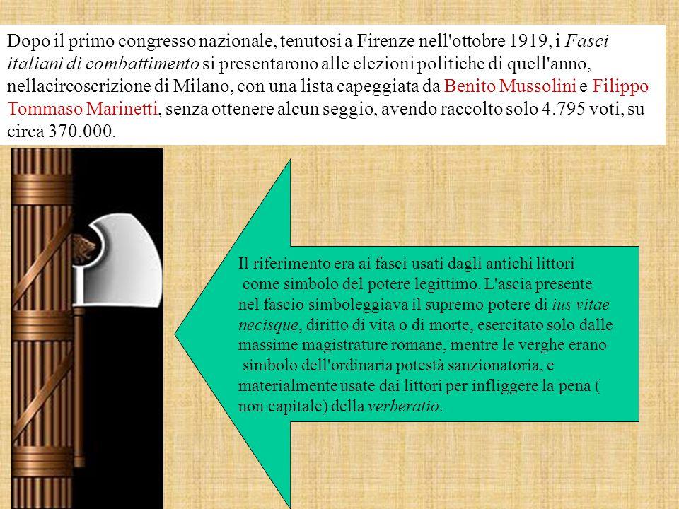 Dopo il primo congresso nazionale, tenutosi a Firenze nell ottobre 1919, i Fasci italiani di combattimento si presentarono alle elezioni politiche di quell anno, nellacircoscrizione di Milano, con una lista capeggiata da Benito Mussolini e Filippo Tommaso Marinetti, senza ottenere alcun seggio, avendo raccolto solo 4.795 voti, su circa 370.000.