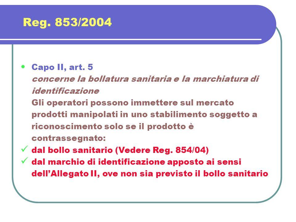 Reg. 853/2004 Capo II, art. 5. concerne la bollatura sanitaria e la marchiatura di identificazione.