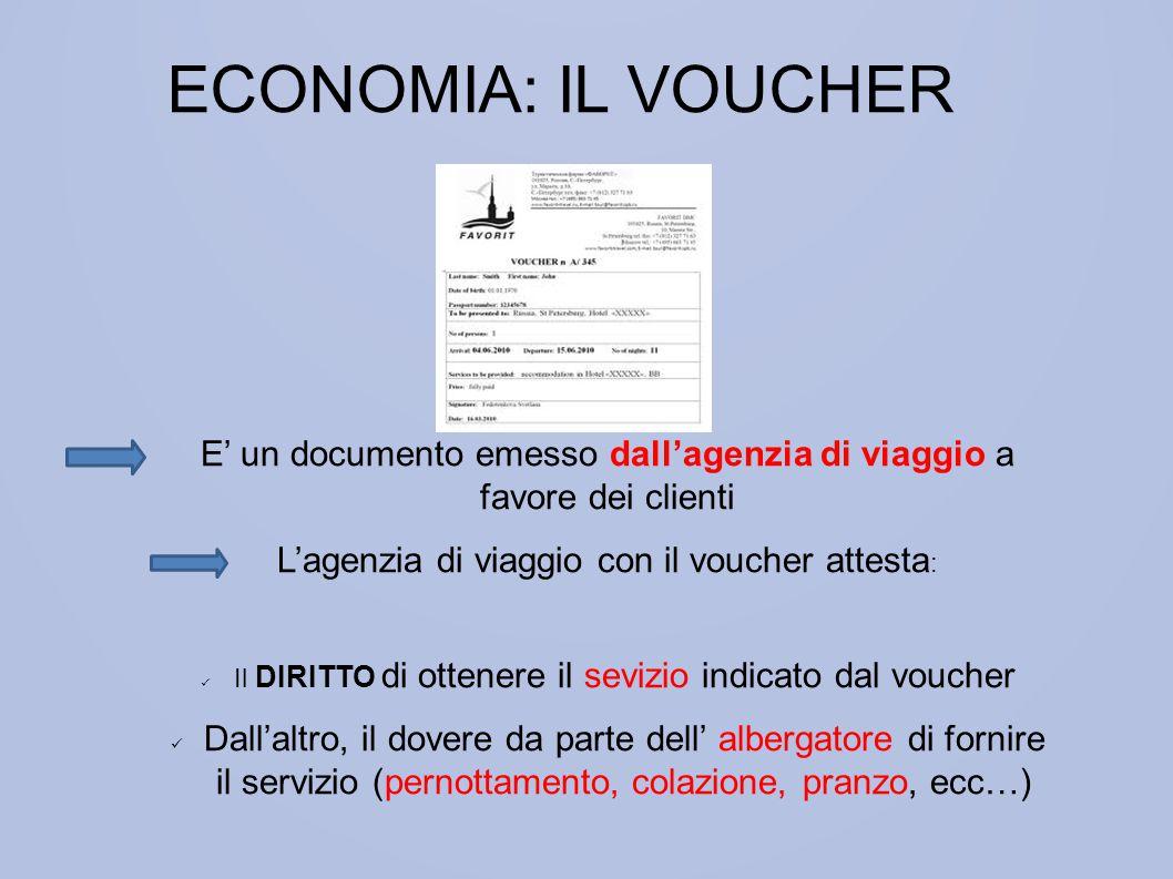 ECONOMIA: IL VOUCHER E' un documento emesso dall'agenzia di viaggio a favore dei clienti. L'agenzia di viaggio con il voucher attesta: