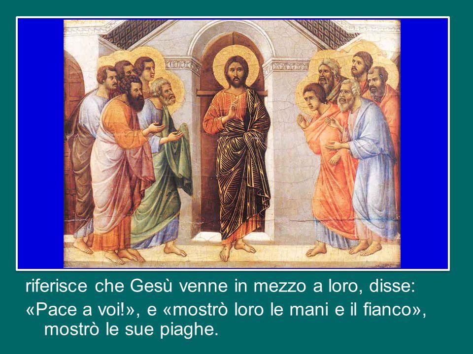 riferisce che Gesù venne in mezzo a loro, disse: «Pace a voi