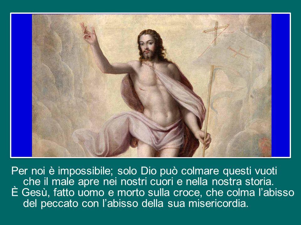 Per noi è impossibile; solo Dio può colmare questi vuoti che il male apre nei nostri cuori e nella nostra storia.