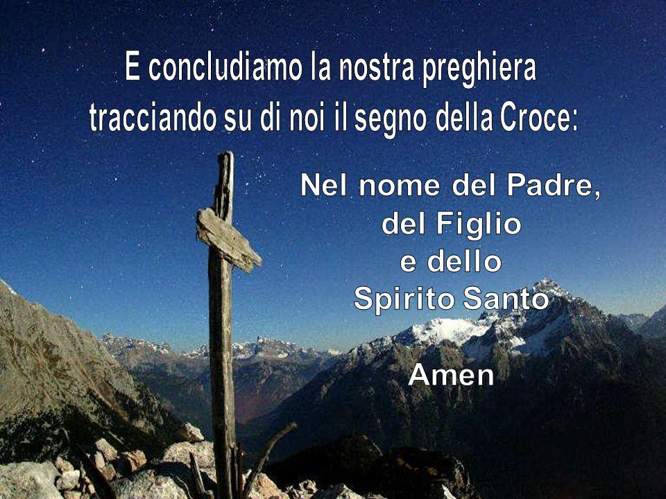 E concludiamo la nostra preghiera