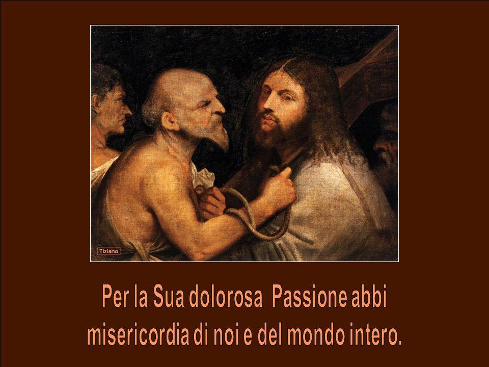 Per la Sua dolorosa Passione abbi