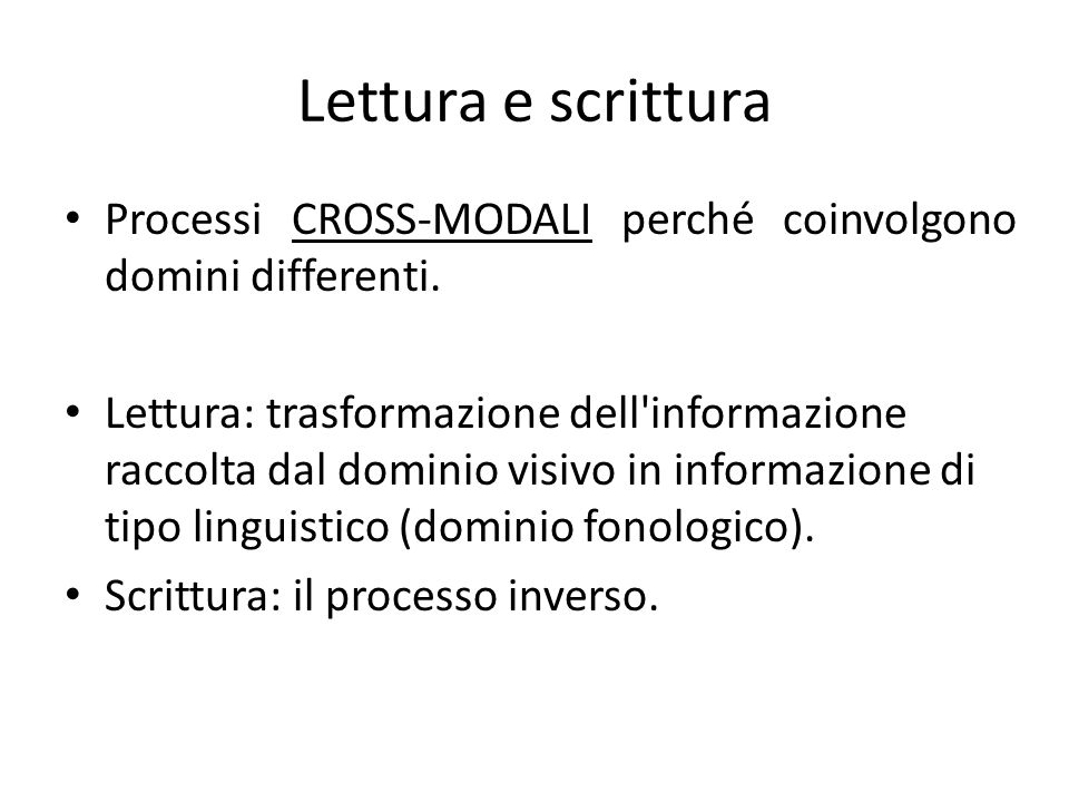 Lettura e scrittura Processi CROSS-MODALI perché coinvolgono domini differenti.