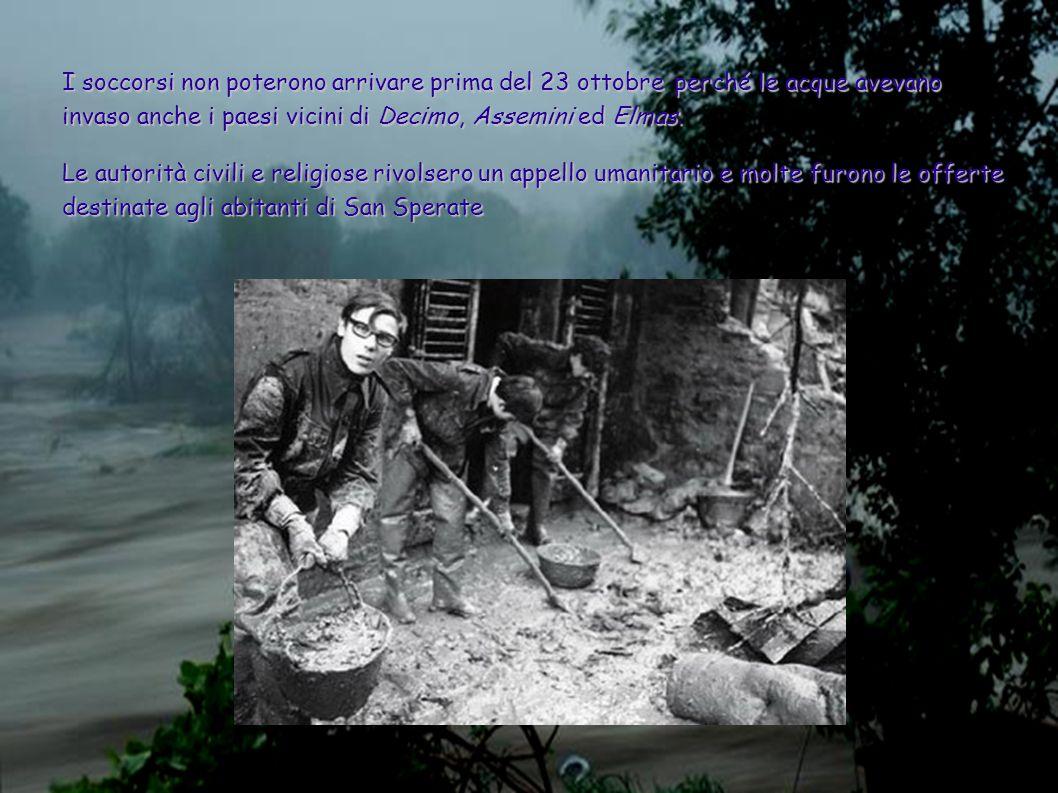 I soccorsi non poterono arrivare prima del 23 ottobre perché le acque avevano invaso anche i paesi vicini di Decimo, Assemini ed Elmas.